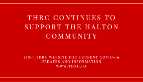 THRC continues to support The Halton Community Banner. Please visit THRC website for current COVID-19 updates and information at www.thrc.ca